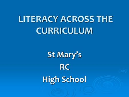 LITERACY ACROSS THE CURRICULUM LITERACY ACROSS THE CURRICULUM St Mary's RC High School.