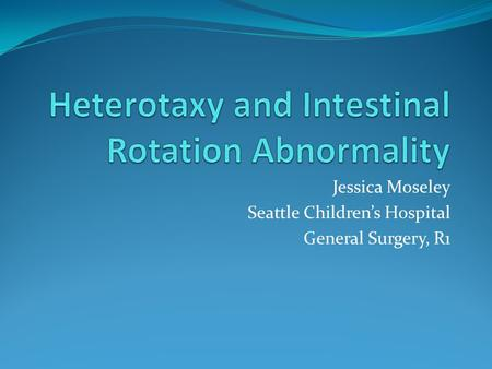Jessica Moseley Seattle Children's Hospital General Surgery, R1.