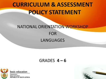 CURRICULUM & ASSESSMENT POLICY STATEMENT NATIONAL ORIENTATION WORKSHOP FOR LANGUAGES GRADES 4 – 6.