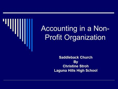 Accounting in a Non- Profit Organization Saddleback Church By Christine Stroh Laguna Hills High School.