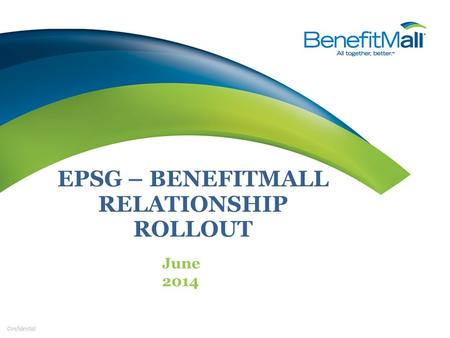Confidential EPSG – BENEFITMALL RELATIONSHIP ROLLOUT June 2014.