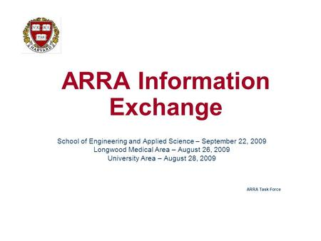 ARRA Information Exchange School of Engineering and Applied Science – September 22, 2009 Longwood Medical Area – August 26, 2009 University Area – August.