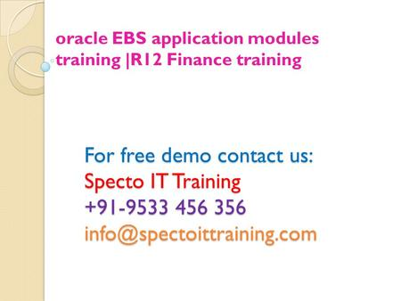 For free demo contact us: Specto IT Training +91-9533 456 356 oracle EBS application modules training |R12 Finance training.