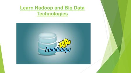Learn Hadoop and Big Data Technologies. Hadoop  An Open source framework that stores and processes Big Data in distributed manner on a large groups of.