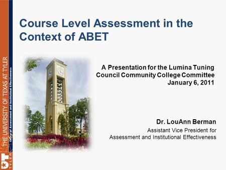 Course Level Assessment in the Context of ABET A Presentation for the Lumina Tuning Council Community College Committee January 6, 2011 Dr. LouAnn Berman.