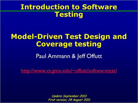 Introduction to Software Testing Model-Driven Test Design and Coverage testing Paul Ammann & Jeff Offutt  Update.