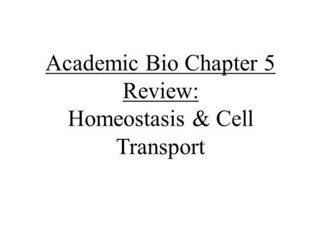 Academic Bio Chapter 5 Review: Homeostasis & Cell Transport.