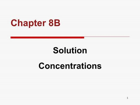 1 Chapter 8B Solution Concentrations. 2 CHAPTER OUTLINE  Concentration Units Concentration Units  Mass Percent Mass Percent  Using Percent Concentration.