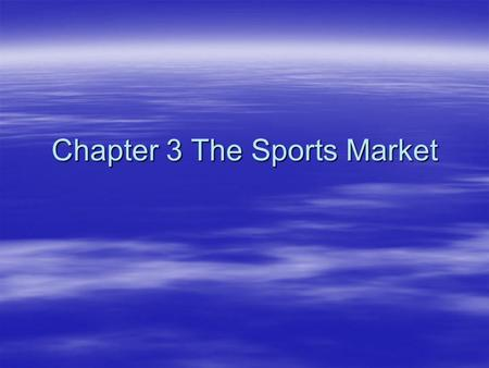 Chapter 3 The Sports Market. Objectives  Define sports marketing.  Identify the different categories of sports.  Differentiate between amateur sports.