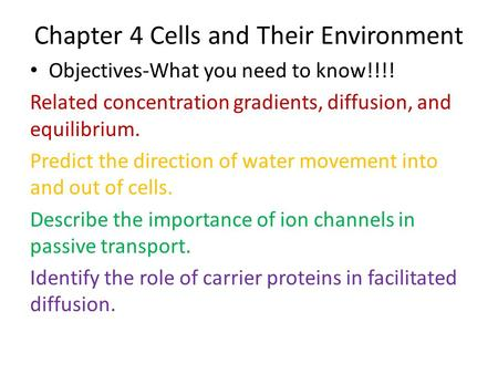 Chapter 4 Cells and Their Environment Objectives-What you need to know!!!! Related concentration gradients, diffusion, and equilibrium. Predict the direction.