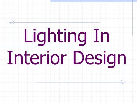 Lighting In Interior Design. Facts about Lighting….. Lighting manipulates the mood or feeling of any interior Lighting can alter responses from the mind.