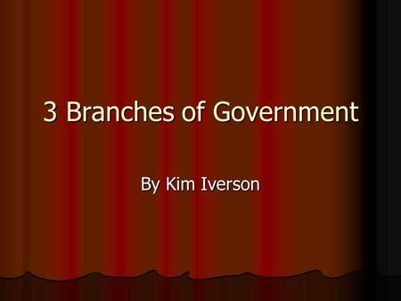 "3 Branches of Government By Kim Iverson. The Constitution *States gathered in 1787 to write the Constitution *Constitution – ""set principles that told."