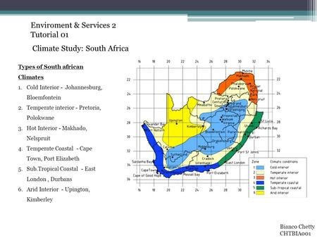 Enviroment & Services 2 Tutorial 01 Climate Study: South Africa Bianco Chetty CHTBIA001 Types of South african Climates 1.Cold Interior - Johannesburg,