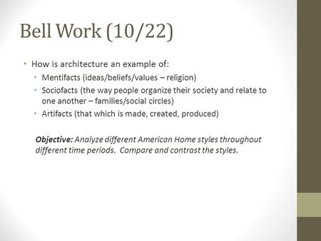 Bell Work (10/22) How is architecture an example of: Mentifacts (ideas/beliefs/values – religion) Sociofacts (the way people organize their society and.
