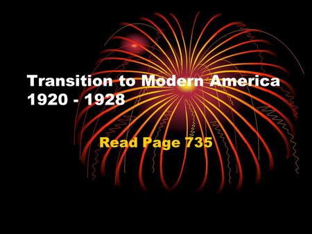 Transition to Modern America 1920 - 1928 Read Page 735.