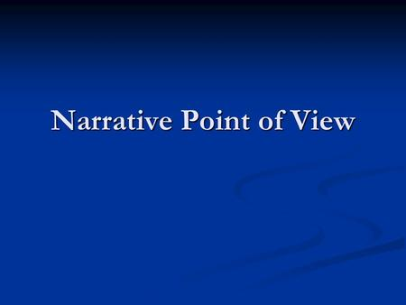 Narrative Point of View. How Much Do You Know About … ?  Narrative Point of View  Definition  Types  Functions  Important factors.