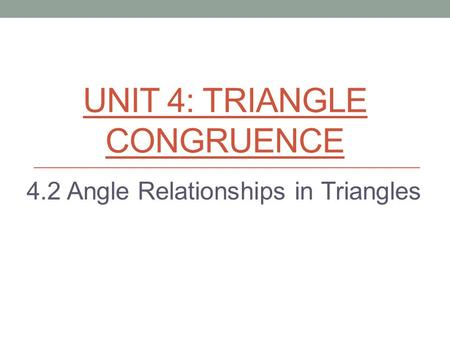 UNIT 4: TRIANGLE CONGRUENCE 4.2 Angle Relationships in Triangles.