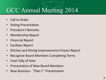 1 GCC Annual Meeting 2014 Call to Order Voting Presentation President's Remarks Membership Report Financial Report Facilities Report Kitchen and Dining.