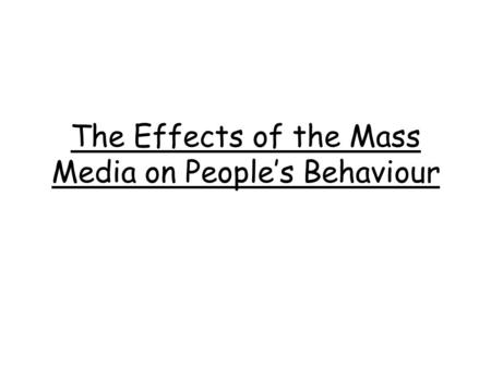 The Effects of the Mass Media on People's Behaviour.