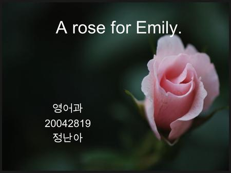 A rose for Emily. 영어과 20042819 정난아. Contents Author Southern Gothic Plot Vocabulary & Expressions.