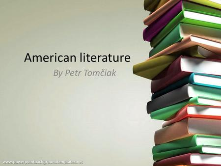 American literature By Petr Tomčiak. What can you expect 10 authors 20 books 5 citations.