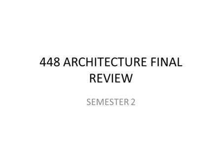 448 ARCHITECTURE FINAL REVIEW SEMESTER 2. 2 Architect An architect performs certain duties and has responsibilities in several areas.architect – Designs.