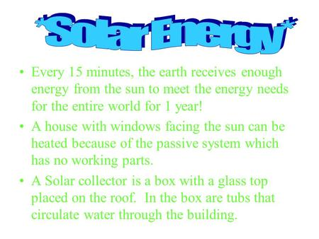 Every 15 minutes, the earth receives enough energy from the sun to meet the energy needs for the entire world for 1 year! A house with windows facing.