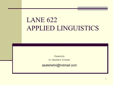 1 LANE 622 APPLIED LINGUISTICS Prepared by Dr. Abdullah S. Al-Shehri