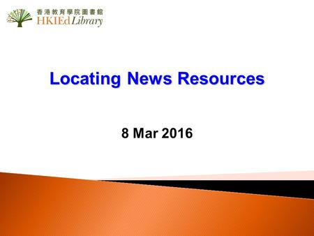 Locating News Resources 8 Mar 2016. Outline Mastering E-newspapers –Factiva –WiseNews –SCMP Archive –ProQuest Historical Newspapers: South China Morning.