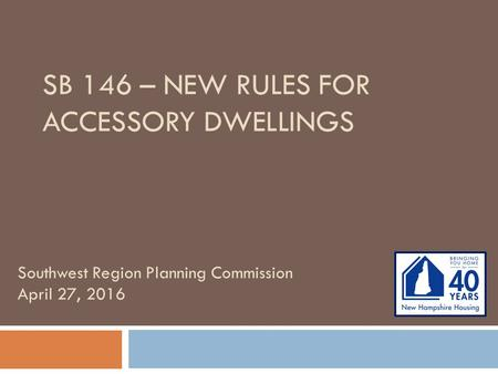 SB 146 – NEW RULES FOR ACCESSORY DWELLINGS Southwest Region Planning Commission April 27, 2016.