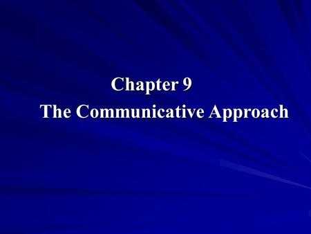 Chapter 9 Chapter 9 The Communicative Approach. Definition an approach to foreign or second language teaching which emphasizes that the goal of language.