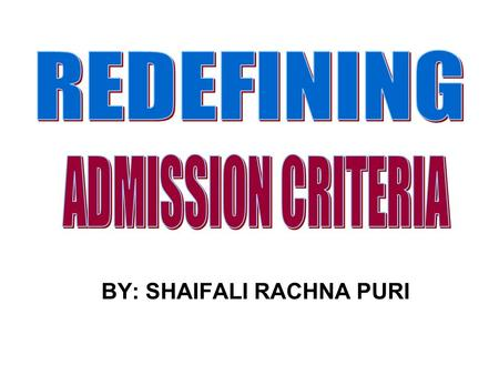 BY: SHAIFALI RACHNA PURI. ACADEMIC RECORD (Marks in qualifying degrees) ACADEMIC RECORD (Marks in Higher Degrees ) ACADEMIC RECORD (Marks in entrance.