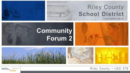 Riley County – USD 378 Community Forum 2 23november2015 Riley County School District.