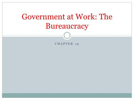 CHAPTER 15 Government at Work: The Bureaucracy. What Is a Bureaucracy? Hierarchical authority. Bureaucracies are based on a pyramid structure with a chain.