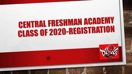 CENTRAL FRESHMAN ACADEMY CLASS OF 2020-REGISTRATION.
