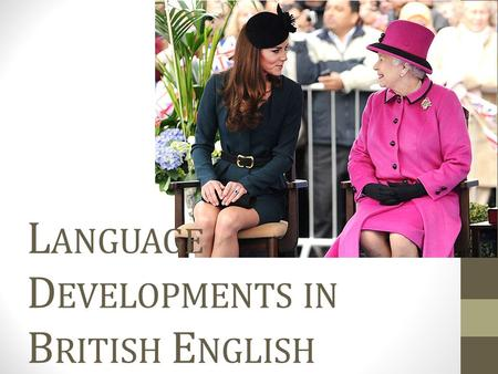 L ANGUAGE D EVELOPMENTS IN B RITISH E NGLISH. History Of English.