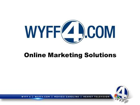 Online Marketing Solutions. Source: Marshall Marketing 2014-2015 and Google Analytics Jan-Dec 2015 WYFF4.com and mobile are right on target.