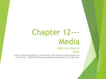 Chapter 12--- Media Media bias in elections Debate While watching debate, write down what influence the media has on politics….both individual candidates.