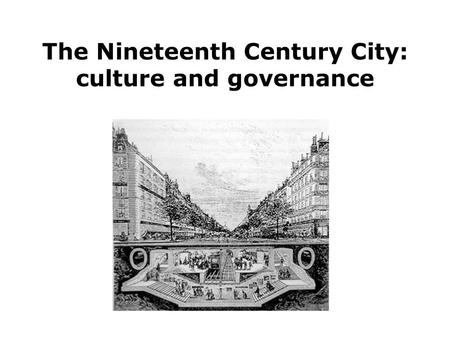 The Nineteenth Century City: culture and governance.