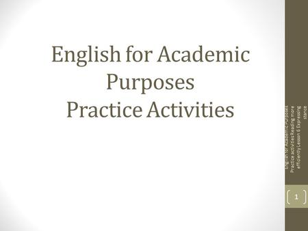 English for Academic Purposes Practice Activities English for Academic Purposes Practice activities Reading more efficiently Lesson 6 Expressing stance.