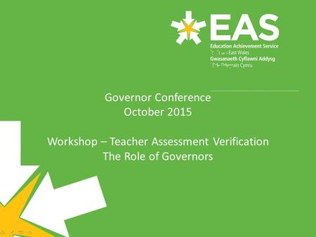 Making effective use of data to support self- evaluation and target setting Governor Conference October 2015 Workshop – Teacher Assessment Verification.
