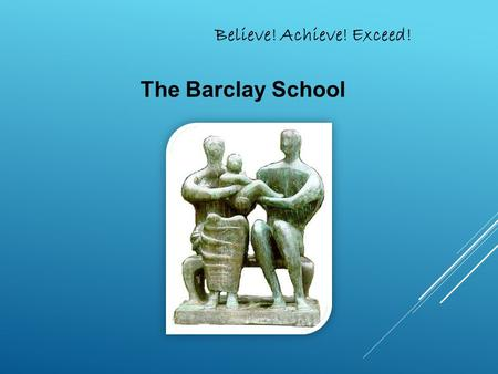 Believe! Achieve! Exceed! The Barclay School. What do you want to be in the future? Believe! Achieve! Exceed!