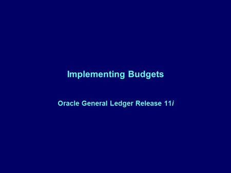 Implementing Budgets Oracle General Ledger Release 11i.