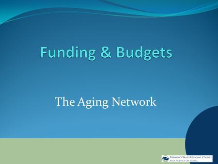 The Aging Network. Who Pays for the Services? OAAMedicaid State Only Funding Targeted Tax Private Funding Other Federal Funding Local Gov't Funding.