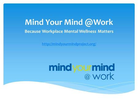 Mind Your Because Workplace Mental Wellness Matters