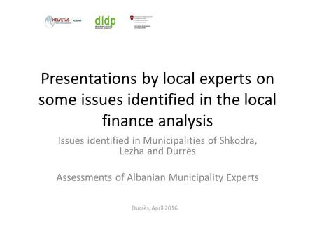 Presentations by local experts on some issues identified in the local finance analysis Issues identified in Municipalities of Shkodra, Lezha and Durrës.