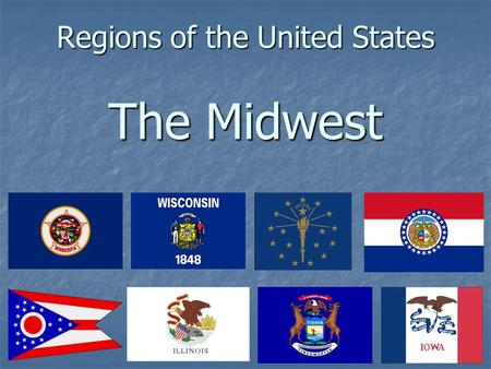 Regions of the United States The Midwest. Midwest Included States: Michigan, Ohio, Indiana, Illinois, Wisconsin, Minnesota, Missouri, and Iowa Included.