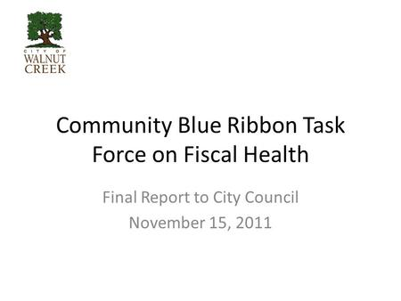 Community Blue Ribbon Task Force on Fiscal Health Final Report to City Council November 15, 2011.
