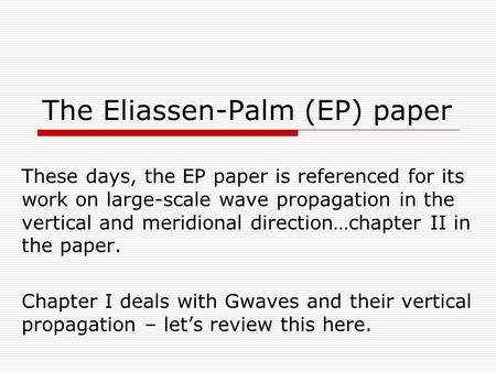 The Eliassen-Palm (EP) paper These days, the EP paper is referenced for its work on large-scale wave propagation in the vertical and meridional direction…chapter.