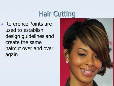 Hair Cutting Reference Points are used to establish design guidelines and create the same haircut over and over again.